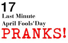 17 LAST MINUTE APRIL FOOLS' DAY PRANKS TO PULL!  http://momgenerations.com