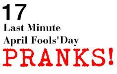 17 LAST MINUTE APRIL FOOLS' DAY PRANKS TO PULL!  http://momgenerations.com
