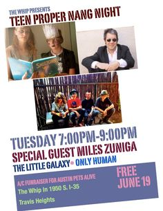Only Human Music    This Tuesday, June 19, 7:00pm-9:00pm, please join us for the Teen Proper Nang Night at the Whip In w/the Little Galaxy and special guest Miles Zuniga from Fastball. Fundraiser for Austin Pets Alive!