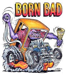 ☮ Art by Ed Roth ~ Rat Fink! ~ ☮レ o √乇 ❥ L❃ve ☮~ღ~*~*✿⊱☮ --- BORN BAD!