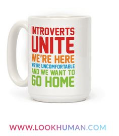 Introverts unite in occasionally, in small groups, for very limited periods of time. Don't let those weird extroverts take all the glory, us introverts deserve respect as well! Now band together and be as antisocial as you want with this sassy, rainbow coffee mug!