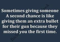 unfortunately it's true with some people and second chances...