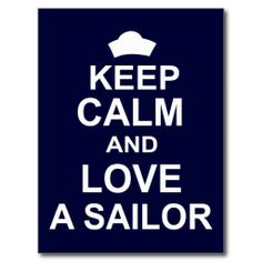 Keep Calm and Love a Sailor is what Navy wives and girlfriends do. If you know a Navy wife or girlfriend, know that they serve right along with their sailor as they run the household single handedly and endure long separations. Us Navy Love, Go Navy, Navy Mom, Sailor Quotes, Navy Quotes, Keep Calm Posters, Keep Calm Quotes, Exam Quotes, Navy Girlfriend