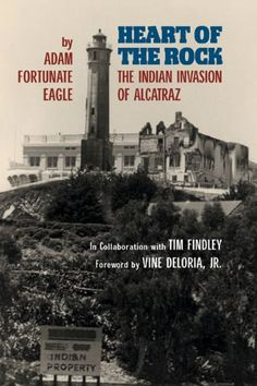 Heart of the Rock: The Indian Invasion of Alcatraz by Adam Fortunate Eagle