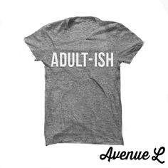Adult-Ish Tee; Grey with White Letters