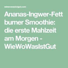 Ananas-Ingwer-Fettburner Smoothie: die erste Mahlzeit am Morgen - WieWoWasIstGut