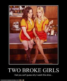 Two Broke Girls- my new fav show