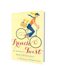 French Twist: An American Mom's Experiment in Parisian Parenting -- By: Catherine Crawford  $11