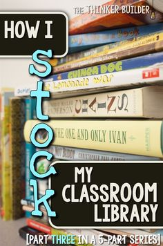 How I STOCK My Classroom Library [Part Three in the Classroom Library Series] from The Thinker Builder