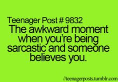 but then u have tht awesome feeling when u make them look like a dumbass for believing u