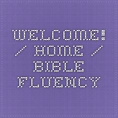 Welcome! / Home / Bible Fluency