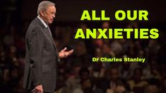 Charles Stanley 2018 - ALL OUR ANXIETIES