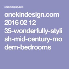 onekindesign.com 2016 02 12 35-wonderfully-stylish-mid-century-modern-bedrooms