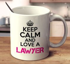 Keep Calm And Love A Lawyer
