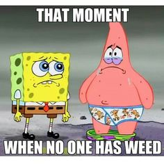 When No One Has Weed