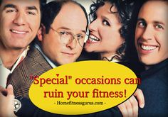 """Fitness goals can easily be sabotaged by """"special"""" occasions - HomeFitnessGurus You Fitness, Fitness Goals, Seinfeld, At Home Workouts, Special Occasion, How To Become, Nutrition, Exercise, Teaching"""