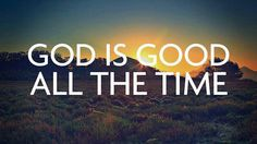 & All the time God is good! :)