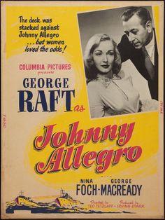 Johnny Allegro (1949) Stars: George Raft, Nina Foch, George Macready, Will Geer, Gloria Henry ~ Director: Ted Tetzlaff