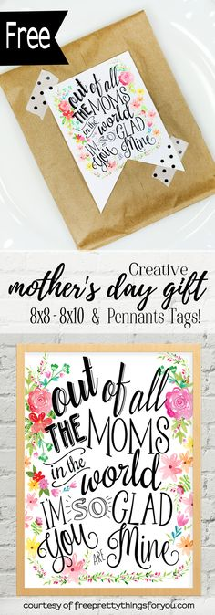 "Creative Mother's Day Gifts: Hey, sweet ones! I hope you are all having a wonderful week! :) I have an absolutely gorgeous freebie for you today specifically created for the best moms in the world! It boldly declares, ""Out of all the moms in the world I'm so glad you are mine"" surrounded by stunning...Read More »"