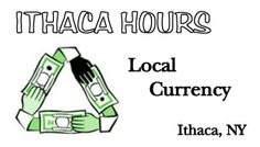 Ithaca Hours is a local currency system that promotes local economic strength and community self-reliance in ways which will support economic and social justice, ecology, community participation and human aspirations in and around Ithaca, New York. / Moeda local baseada em horas de trabalho, equivalentes a US$ 10, e suas frações para negociar produtos e serviços.