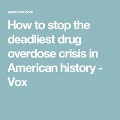 How to stop the deadliest drug overdose crisis in American history - Vox