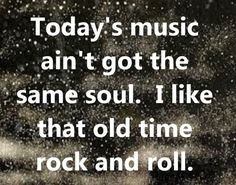 today's music ain't got.....
