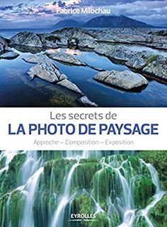 Amazon.fr - Les secrets de la photo de paysage: Approche - Composition - Exposition. - Fabrice Milochau - Livres