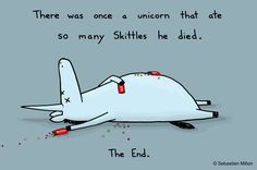 Sadly, overdosing on Skittles is an all too common occurence in the unicorn population.