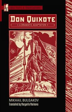 Don Quixote / Mikhail Bulgakov ; edited by Margarita Marinova and Scott Pollard ; translated by Margarita Marinova.