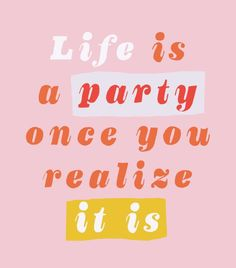 """Life is a party once you realize it"" #quotes"