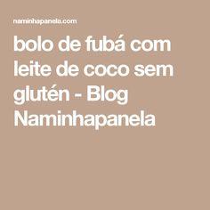 bolo de fubá com leite de coco sem glutén - Blog Naminhapanela