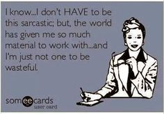 Funny sarcastic ecards, humor ecards, funny sarcasm ...For more funny quotes and sayings visit www.bestfunnyjokes4u.com/