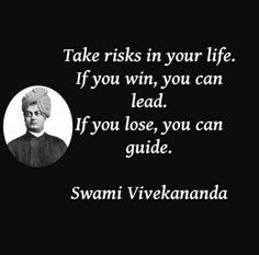 """""""Take risks in your life. If you win, you can lead. If you lose, you can guide."""" #SwamiVivekananda"""