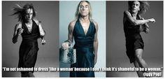 "I'm not ashamed to dress ""like a woman"" because I don't think it's shameful to be a woman. - Iggy Pop"