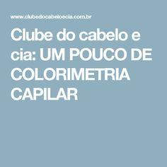 Clube do cabelo e cia: UM POUCO DE COLORIMETRIA CAPILAR