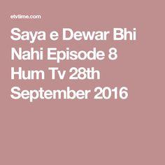 Saya e Dewar Bhi Nahi Episode 8 Hum Tv 28th September 2016
