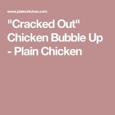 """Cracked Out"" Chicken Bubble Up - Plain Chicken"