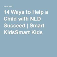 14 Ways to Help a Child with NLD Succeed | Smart KidsSmart Kids