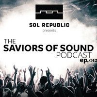 SOL REPUBLIC Presents The Saviors of Sound Podcast - Episode 012 by SOLREPUBLIC on SoundCloud