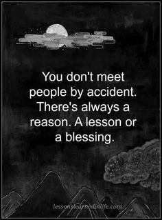 """Motivation Quotes : 45 Crush Quotes - """"You don't meet people by accident. - About Quotes : Thoughts for the Day & Inspirational Words of Wisdom Life Quotes Love, Great Quotes, Quotes To Live By, Meet People Quotes, Quotes About Meeting People, Amazing People Quotes, Rest In Peace Quotes, Love Quotes For Him Funny, Super Quotes"""