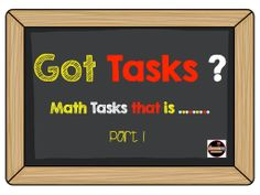Got Tasks??? Math Tasks that is....  Check out part 1 of this blog post.