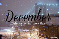 December...make my wishes come true.