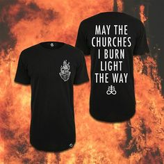"May The Churches I Burn Light The Way 🔥⛪🔥 ""Light The Way"" Long Tee available at www.crmc-clothing.co.uk 