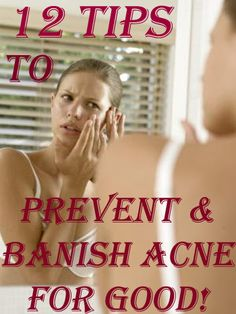 12 Tips for Preventing and Banishing Acne For Good