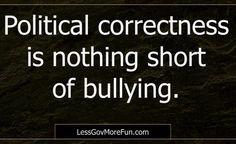 . #PoliticalCorrectness is nothing short of bullying. --B. Belk #usa