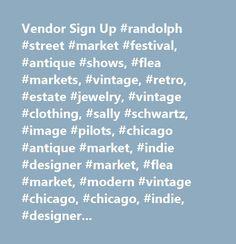Vendor Sign Up #randolph #street #market #festival, #antique #shows, #flea #markets, #vintage, #retro, #estate #jewelry, #vintage #clothing, #sally #schwartz, #image #pilots, #chicago #antique #market, #indie #designer #market, #flea #market, #modern #vintage #chicago, #chicago, #indie, #designer, #fashion, #market, #design, #hand #made #wearables, #accessories, #dresses, #shirts, #ballgowns, #coats, #shoes, #hats, #jewelry, #gemstones, #diamonds, #art #institute, #students, #market…