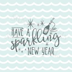 Happy new year SVG New Year sparkle Have a by SVGOriginalsLLC