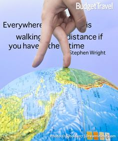 Everywhere is walking distance if you have the time Stephen Wright