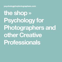 the shop » Psychology for Photographers and other Creative Professionals