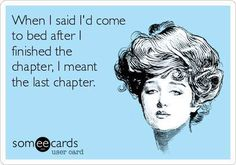 When I said I'd come to bed after I finished the chapter, I meant the last chapter.